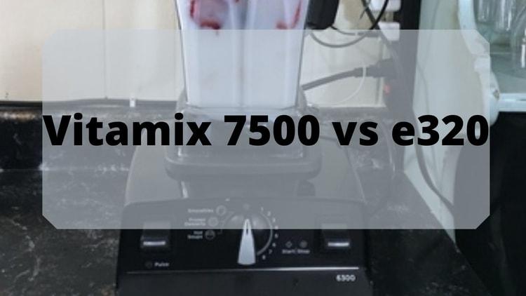 vitamix 7500 vs e320