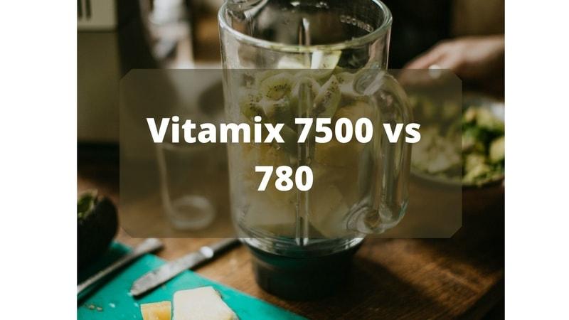 vitamix 780 vs 7500