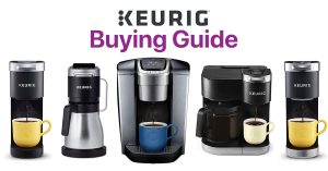 Keurig Coffee Machines Buying Guide