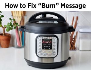 "Instant Pot with the digital readout saying ""BURN"" how to fix it"